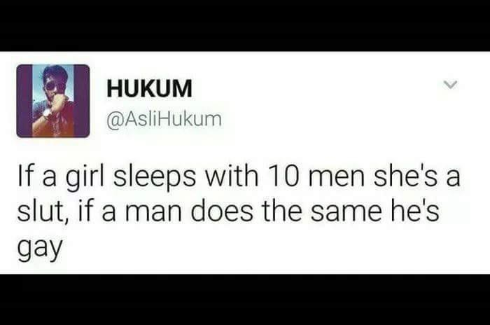 Text - HUKUM @AsliHukum If a girl sleeps with 10 men she's a slut, if a man does the same he's gay