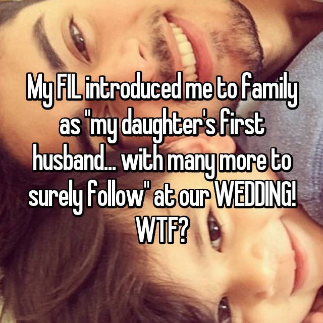 Face - My FIL introduced me to family as my daughter's first husband.. with many more to surely follow at our wedding WTF?