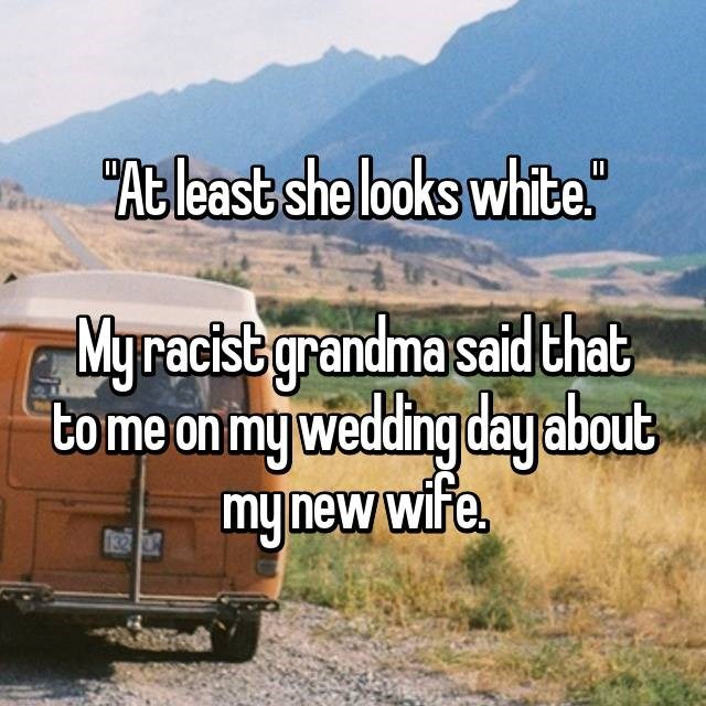 """Motor vehicle - """"At least she looks white."""" My racist grandma said that to me on my wedding day about my new wife 32"""
