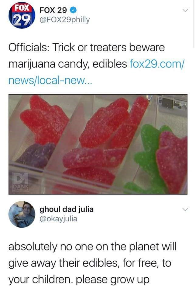Fox News warns about marijuana edibles being given to kids on Halloween, someone points out that no one would willingly give away their weed