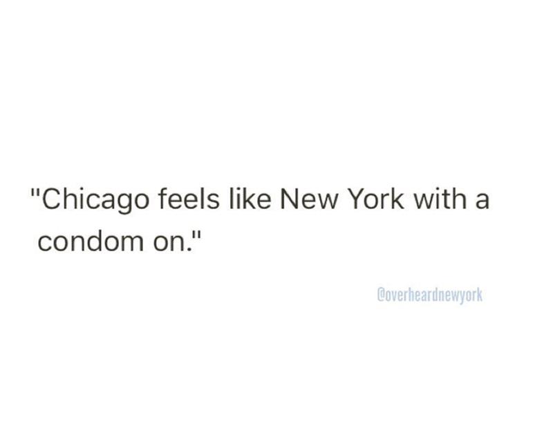 "Text - ""Chicago feels like New York with a condom on."" Coverheardnewyork"