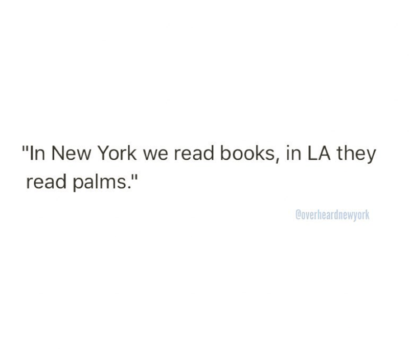 """Text - """"In New York we read books, in LA they read palms."""" Coverheardnewyork"""
