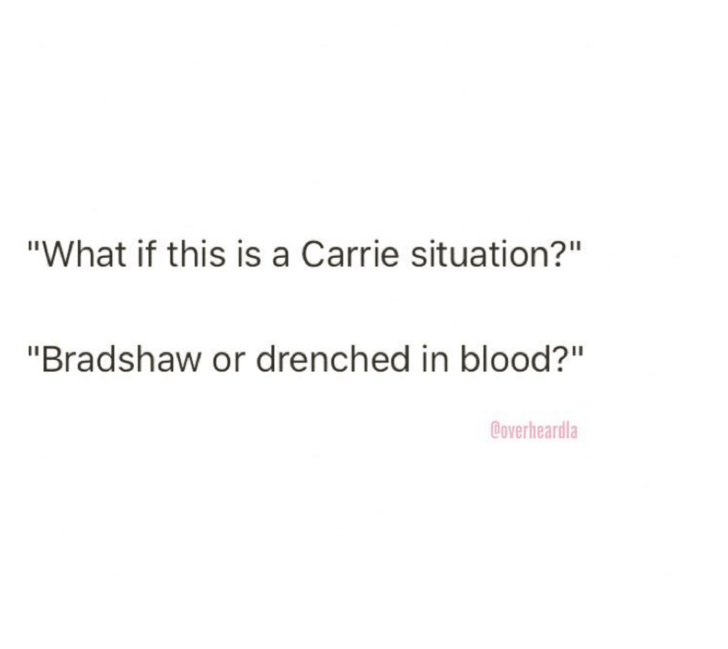 """Text - """"What if this is a Carrie situation?"""" """"Bradshaw or drenched in blood?"""" Coverheardla"""
