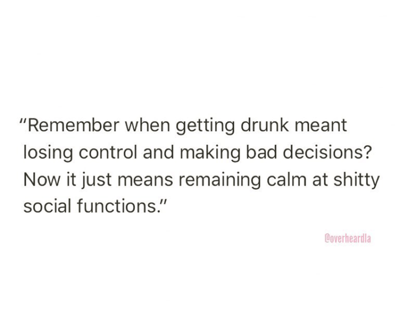 """Text - """"Remember when getting drunk meant losing control and making bad decisions? Now it just means remaining calm at shitty social functions."""" Coverheardla"""