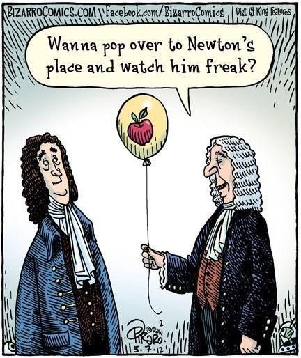 Cartoon - BIZARROCOMICS.COMFacebook.com/BizarroComies Dit Kins etres Wanna pop over to Newton's place and Watch him freak? 5.7-12