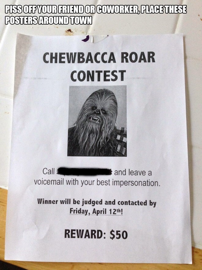 Text - PISSOFFYOUR FRIENDOR COWORKER,PLACE THESE POSTERSAROUNDTOWN CHEWBACCA ROAR CONTEST Call and leave a voicemail with your best impersonation. Winner will be judged and contacted by Friday, April 12th! REWARD: $50