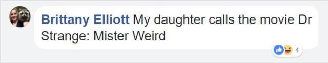 Text - Brittany Elliott My daughter calls the movie Dr Strange: Mister Weird
