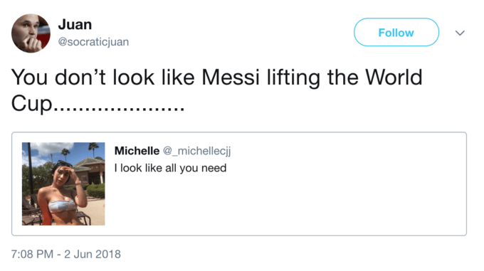 i look like all you need meme - Text - Juan Follow @socraticjuan You don't look like Messi lifting the World Cup.... Michelle @michellecj look like all you need 7:08 PM-2 Jun 2018