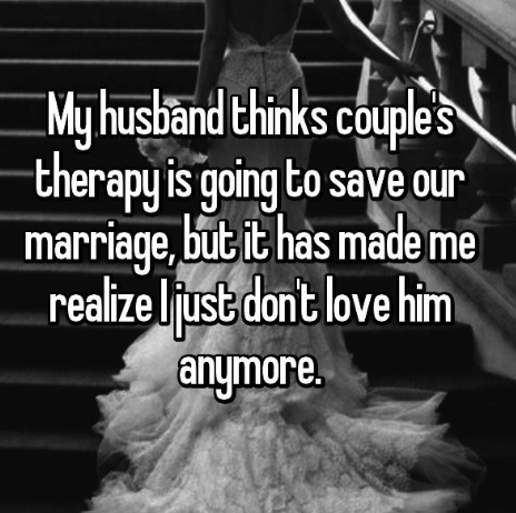 Text - Myhusband thinks couples therapy is going to save our marriage,but it has made me realize ljust dont love him anymore.