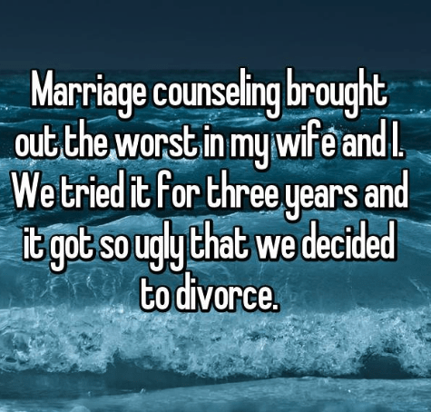 Text - Marriage counseling brought out the worst in my wife and L Wetried it For three years and it got so ugly that we decided to divorce.