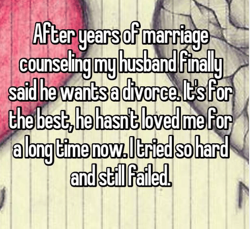 Text - After years of marriage GOunselingmy husband inaly said he wants a divorce. tsfor the best, he hasnt lbved mefor a ong time now.Itried sohard and still failed.