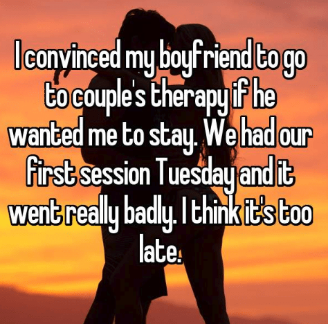 Text - Icanyinced my boyfriend Bo go Go COuple's therapyPhe fide. wanted me to stay We had our first session Tuesday and it went really badly Ithinkit's too late