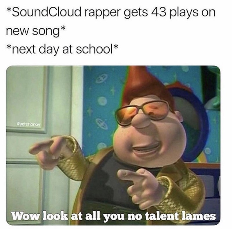 """Soundcloud rapper gets 43 plays on new song, next day at school: ' Wow look at all you no-talent lames'"""