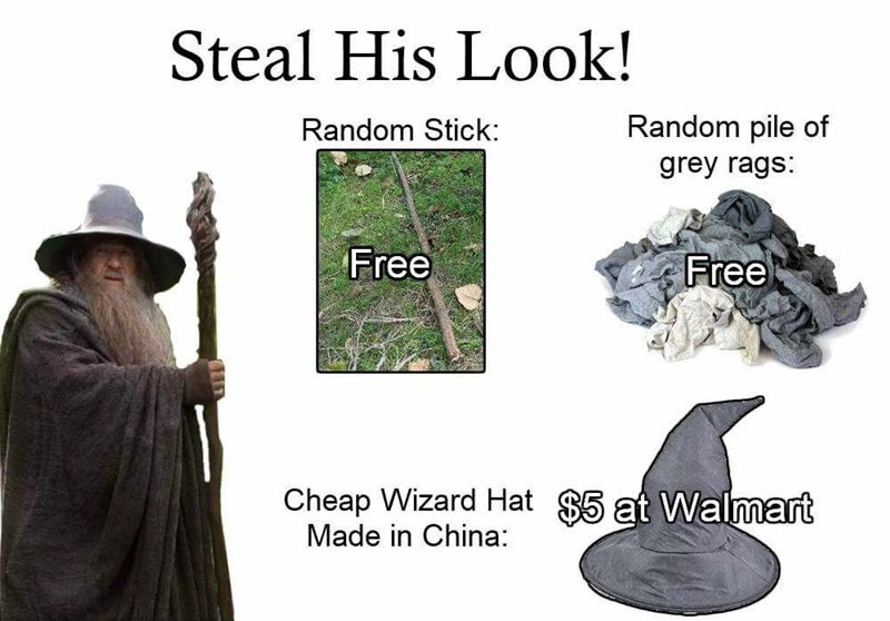 Adaptation - Steal His Look! Random Stick: Random pile of grey rags: Free Free Cheap Wizard Hat $5 at Walmart Made in China: