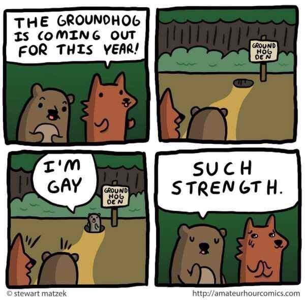 Cartoon - THE GROUNOHO6 IS COMING OUT FOR THIS YEAR! GROUND HoG DE N SUCH STREN GT H. w.I GAY GROUND HOL DE N stewart matzek http://amateurhourcomics.com