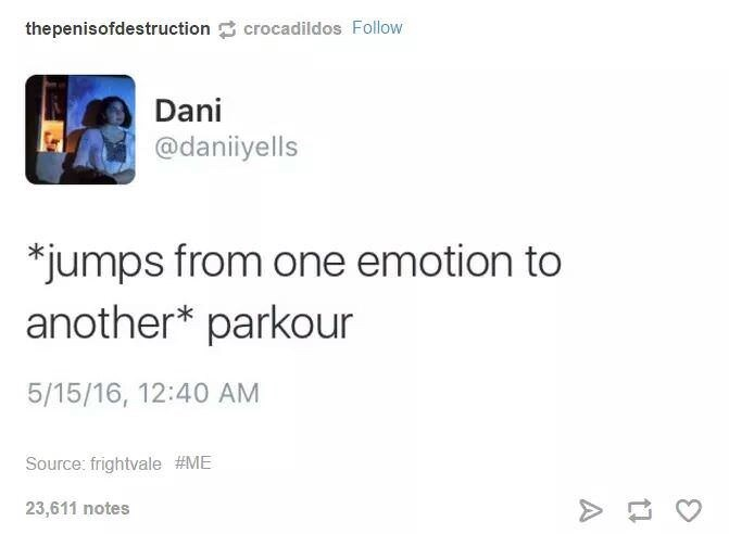Text - thepenisofdestruction crocadildos Follow Dani @daniiyells *jumps from one emotion to another* parkour 5/15/16, 12:40 AM Source: frightvale #ME 23,611 notes ti