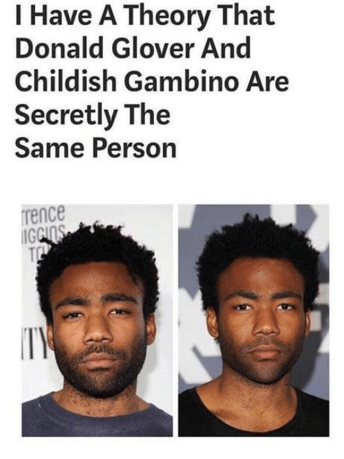 "Two photos of Donald Glover with the caption, ""I have a theory that Donald Glover and Childish Gambino are secretly the same person"""