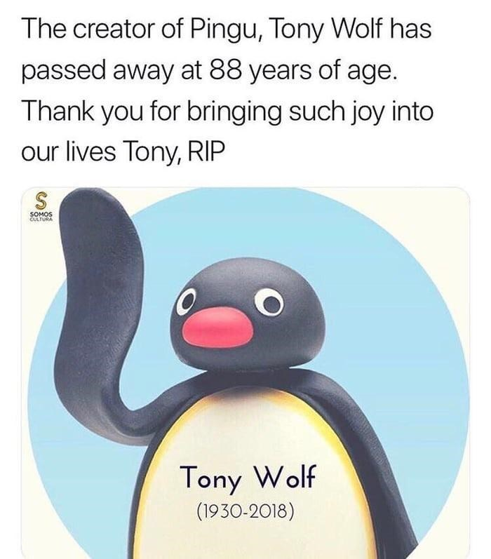 wholesome meme - Flightless bird - The creator of Pingu, Tony Wolf has passed away at 88 years of age. Thank you for bringing such joy into our lives Tony, RIP SOMOS CULTURA Tony Wolf (1930-2018)