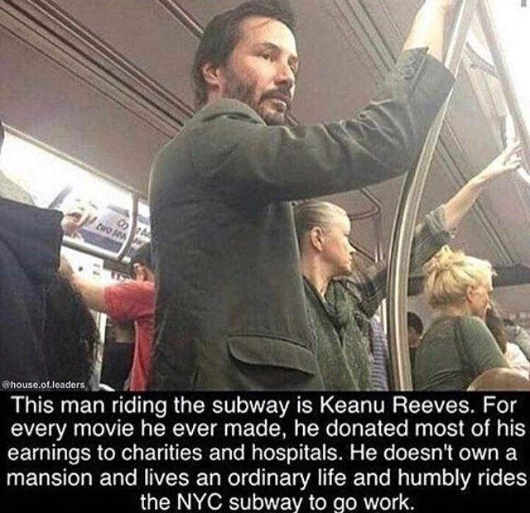 wholesome meme - Photo caption - two sea This man riding the subway is Keanu Reeves. For every movie he ever made, he donated most of his earnings to charities and hospitals. He doesn't own a mansion and lives an ordinary life and humbly rides the NYC subway to go work. @house.of.leaders