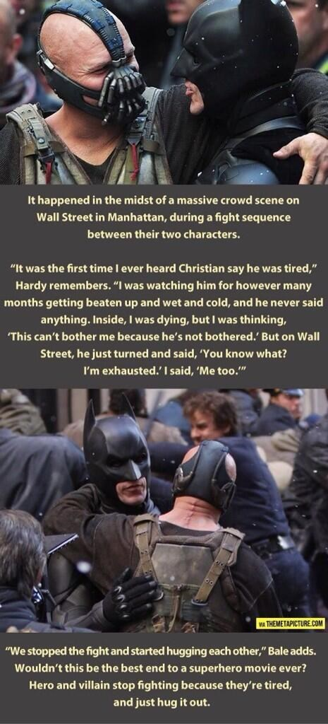 """wholesome meme - Batman - It happened in the midst of a massive crowd scene on Wall Street in Manhattan, during a fight sequence between their two characters. """"It was the first time I ever heard Christian say he was tired,"""" Hardy remembers. """"I was watching him for however many months getting beaten up and wet and cold, and he never said anything."""