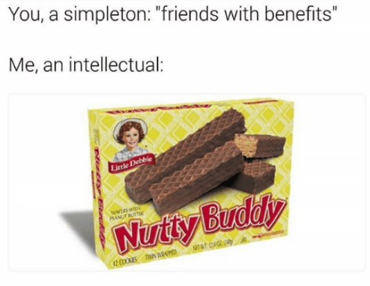 "Food - You, a simpleton: ""friends with benefits"" Me, an intellectual: Little Debbie EANUE BUTTE Nutty Buddy T CA TN ED 42 COOKES"