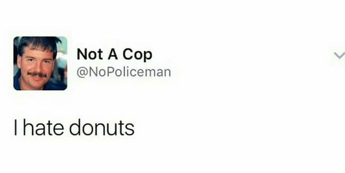 Text - Not A Cop @NoPoliceman I hate donuts