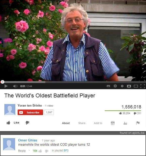 Screenshot - 0:01/2:44 The World's Oldest Battlefield Player Yoran ten BrinkeAvideo 1,556,018 1,847 Subscribe 30,204 311 Share Like About Add to found on epictu be Omer Ghias 1 year ago meanwhile the worlds oldest COD player turns 12 in playlist BF3 Reply 164