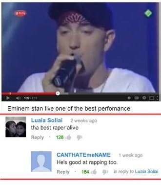 Text - NN 1274 13 Eminem stan live one of the best perfomance Luaia Soliai 2 weeks ago tha best raper alive Reply 128 CANTHATEmeNAME 1 week ago He's good at rapping too. Reply in reply to Luaia Soliai