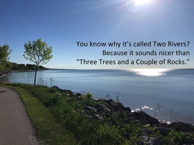 "Sky - You know why it's called Two Rivers? Because it sounds nicer than ""Three Trees and a Couple of Rocks."""