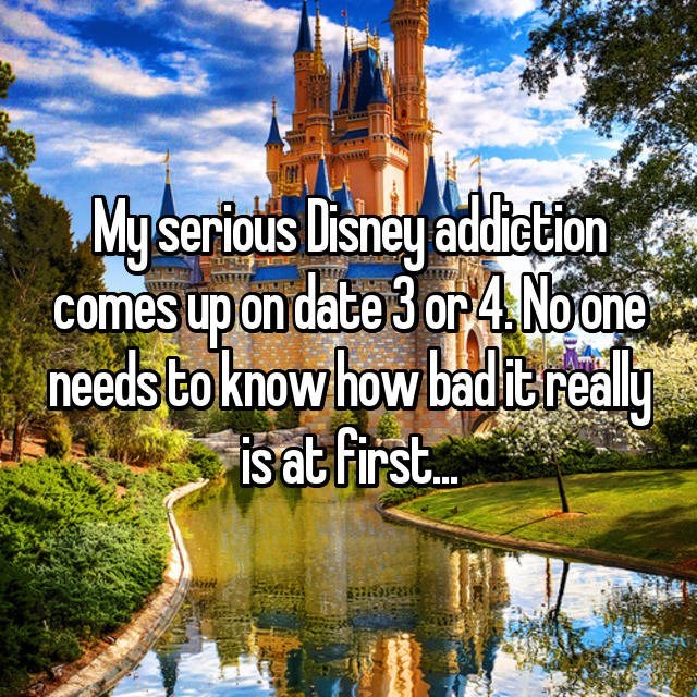 Natural landscape - My serious Disney addietion comes up on date 3 or4 Noone needs to know how bad itrealy isat first