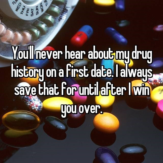 Text - Youllnever hear about mydrug histary on a first date. Ialways save that for until after Iwin you over WED SAT NOW