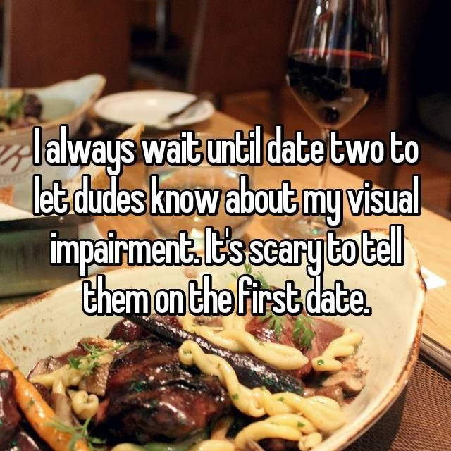 Food - laways wait until datetwo to let dudes know about my visual impairment, Esscary totel them on the First date