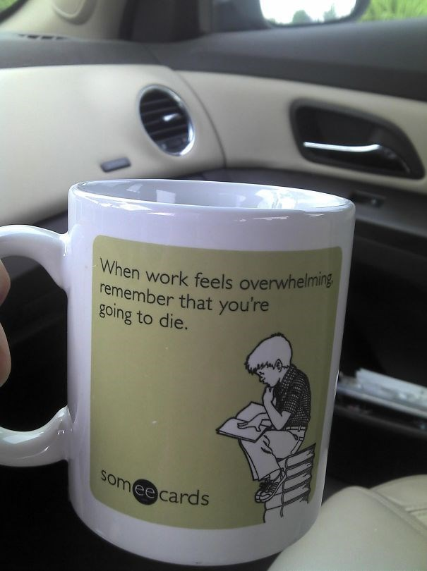 Vehicle - When work feels overwhelming remember that you're going to die. Somee cards