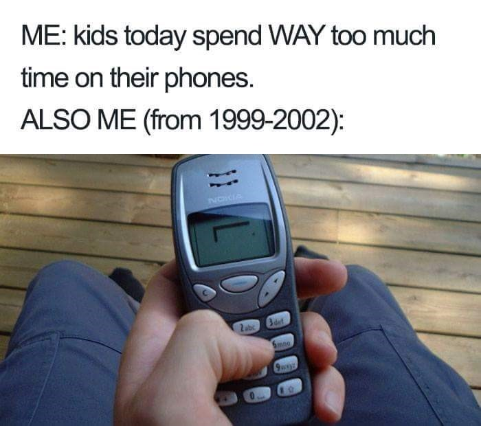 Text - ME: kids today spend WAY too much time on their phones. ALSO ME (from 1999-2002): NOICA 2a Bdet 6mno 9 L