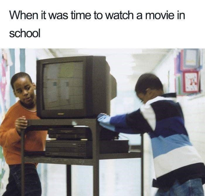 Learning - When it was time to watch a movie in school