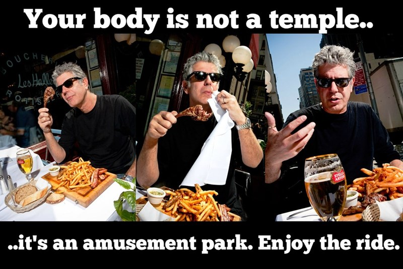 Junk food - Your body is not a temple.. OUCHE LesHalle STELLA ARTO ..it's an amusement park. Enjoy the ride.