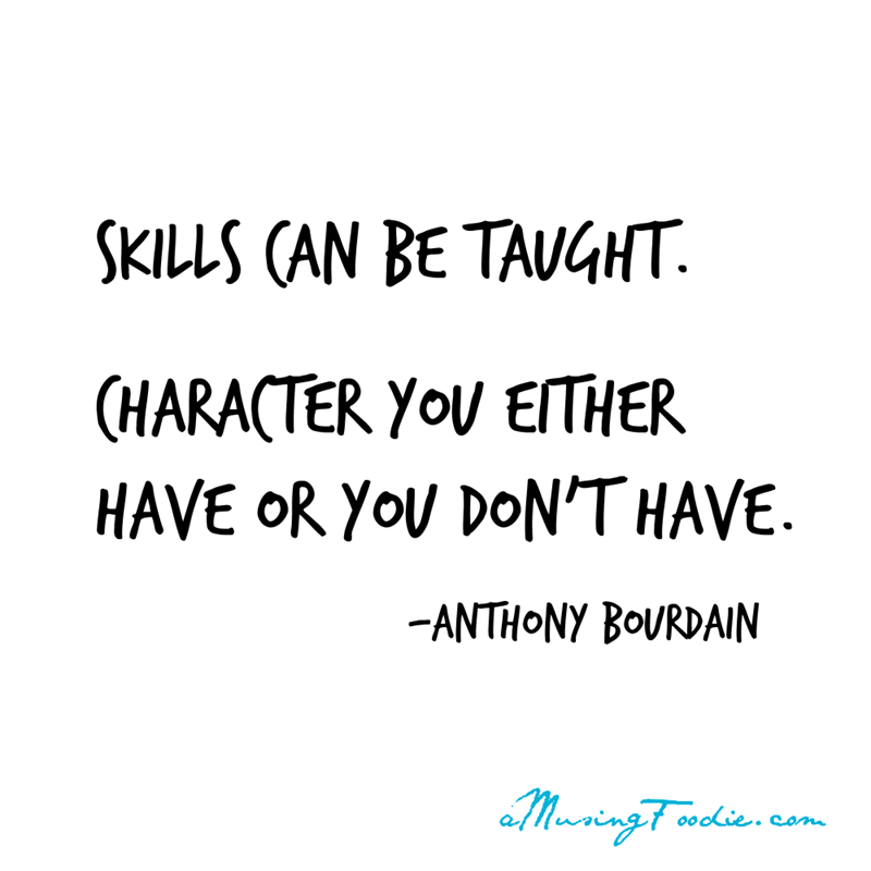 Text - SKILLS CAN BE TAUGHT. (HARACTER YOU ETHER HAVE OR YoU DON'T HAVE. -ANTHONY BOURDAIN Maring colie com