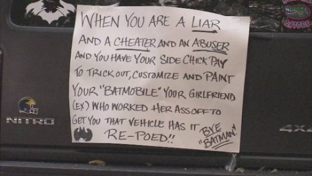 """sweet revenge - Text - WHEN YOU ARE A LIAR RATOBS AND A CHEATER AND AN ABUSER AND YoU HAVE YOUR SIDE CHICK PAY 10 TRICKOUT,CUSTAMZE AND PAINT YOUR """"BATMOBILE' YOUR GIRLFRIEND (EX) WHO NORKED HER ASSOPFTO GET YOU THAT VEHICLE HAS IT RE-POED!! NITRO BYE """"BATMAN"""