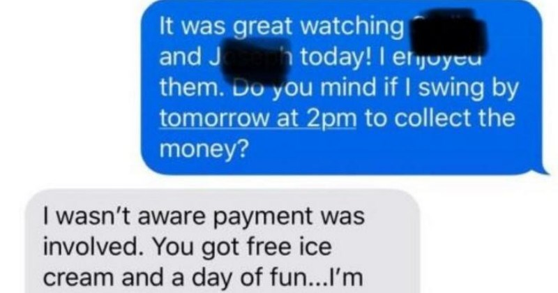 Mom refuses to pay a babysitter, because she claims that free ice cream and a day of fun count as payment.