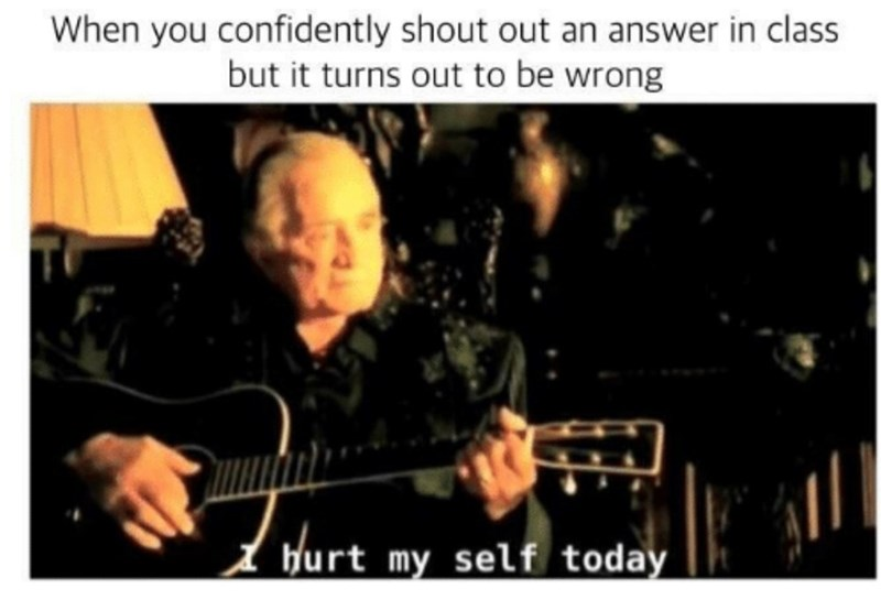 """Photo of Johnny Cash singing """"Hurt"""" with the caption, """"When you confidently shout out an answer in class but it turns out to be wrong"""""""