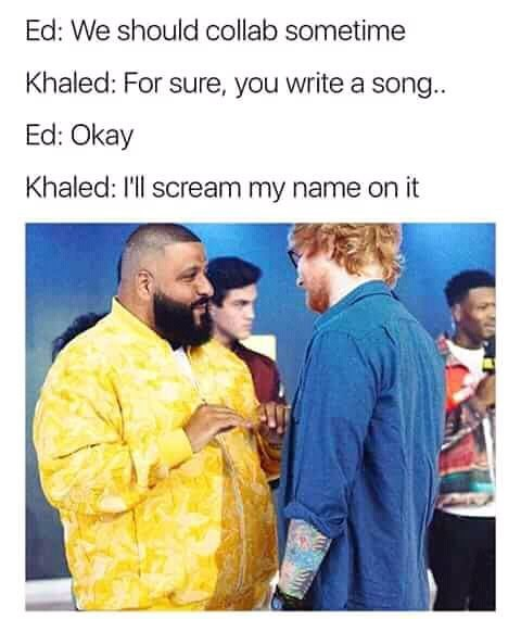 meme about DJ Khaled's collaborations only consisting of him saying his own name