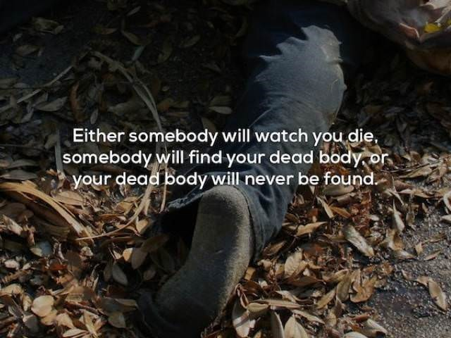 Adaptation - Either somebody will watch you die, somebody will find your dead body or your dead body will never be found