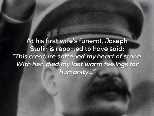 "Text - At his first wife's funeral, Joseph Stalin is reported to have said: ""This creature softened my heart of stone. With her, died my last warm feelings for humanity..."