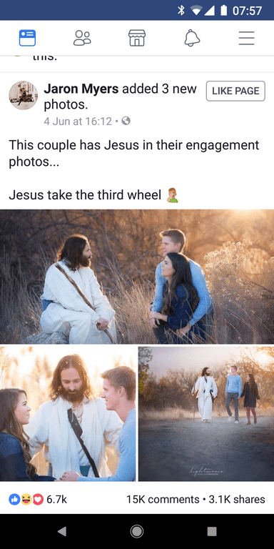 Text - 07:57 Jaron Myers added 3 new photos 4 Jun at 16:12. LIKE PAGE This couple has Jesus in their engagement photos... Jesus take the third wheel yltma 6.7k 15K comments - 3.1K shares
