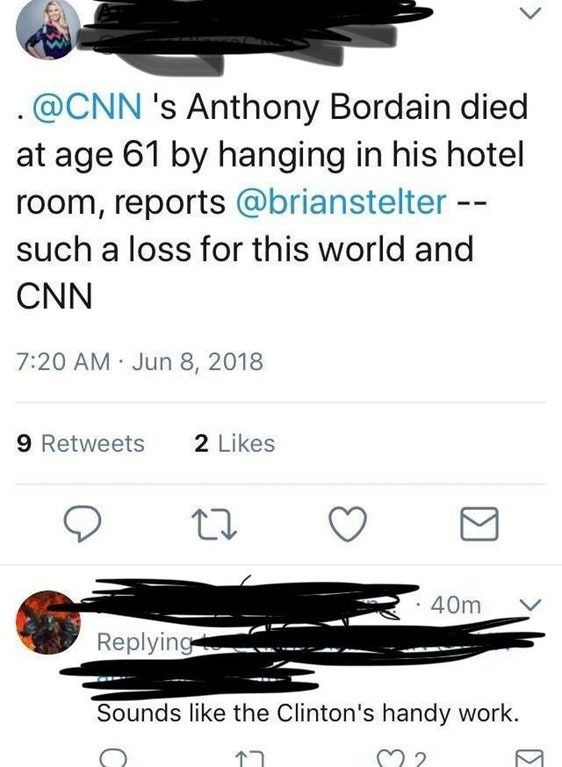Text - .@CNN 's Anthony Bordain died at age 61 by hanging in his hotel room, reports @brianstelter -- such a loss for this world and CNN 7:20 AM Jun 8, 2018 9 Retweets 2 Likes 40m Replying Sounds like the Clinton's handy work.