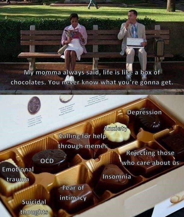 Funny meme about life being a box of chocolates, depression meme, depression, ocd.