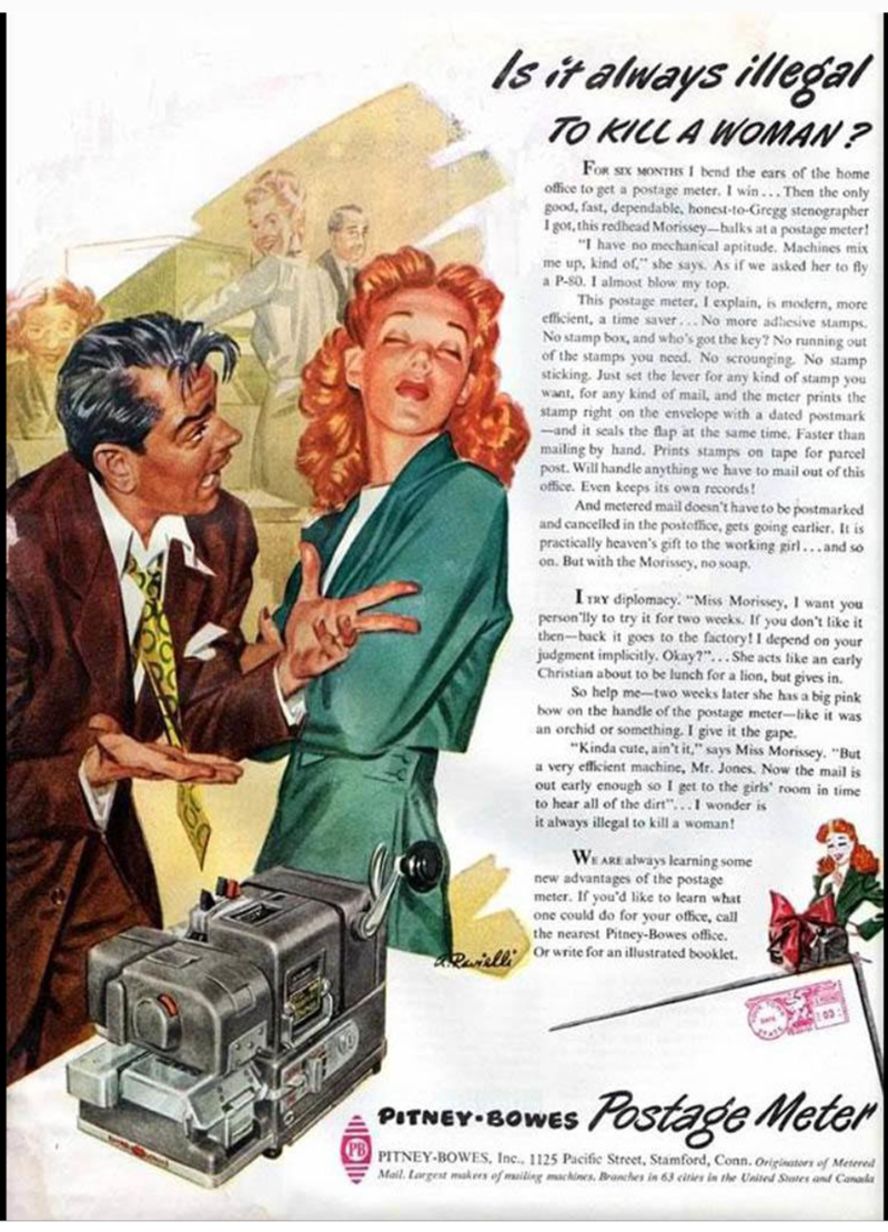 """Vintage advertisement - Is it alweys illegal TO KILLA WOMAN? FOR SIX MONTRS 1 bend the ears of the hom office to get a postage meter. I win... Then the good, fast, dependable, honest-to-Gregg stenographe I got, this redhead Morissey-balks at a postage meter """"I have no mechanical aptitude. Machines me up, kind of,"""" she says. As if we asked her to a P-80. I almost blow my top. This postage meter, I explain, is medern, mone efficient, a time saver...No more adhesive stamps No stamp box, and who's g"""