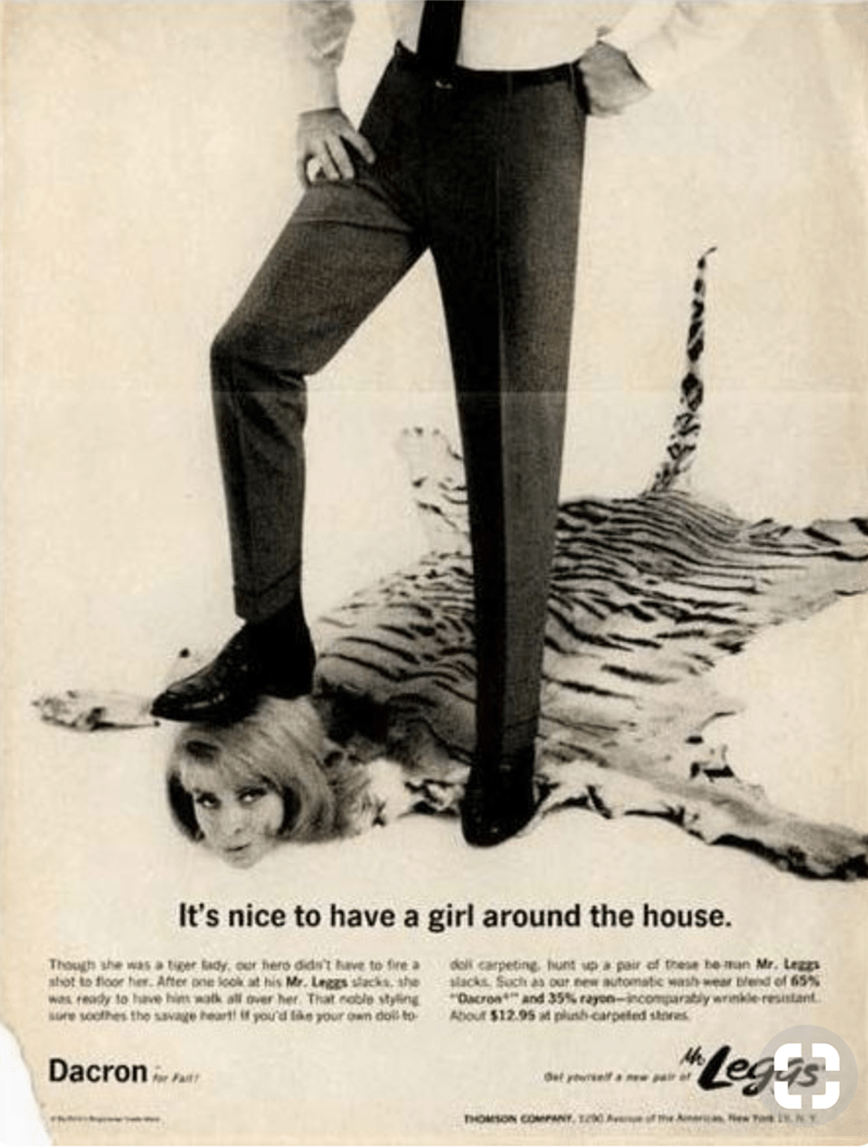 Leg - It's nice to have a girl around the house. Though she wasa tger adyour hero dids't hveto fire a ahot to floor her After pne look at his Mr. Legs acks, she w eady to have him watk all over her That noble styling re socthes the savage heart if yourd tan your own doill to doll carpeting. hunt up a pair of these he man Mr. Leas lacks Soch as our new automatic wash wear bend of 65% Dacroa and 35% rayon-incomparably wrinkle resntant About $12.95 t plush-carpeted sores Legis Dacron ef yo NY