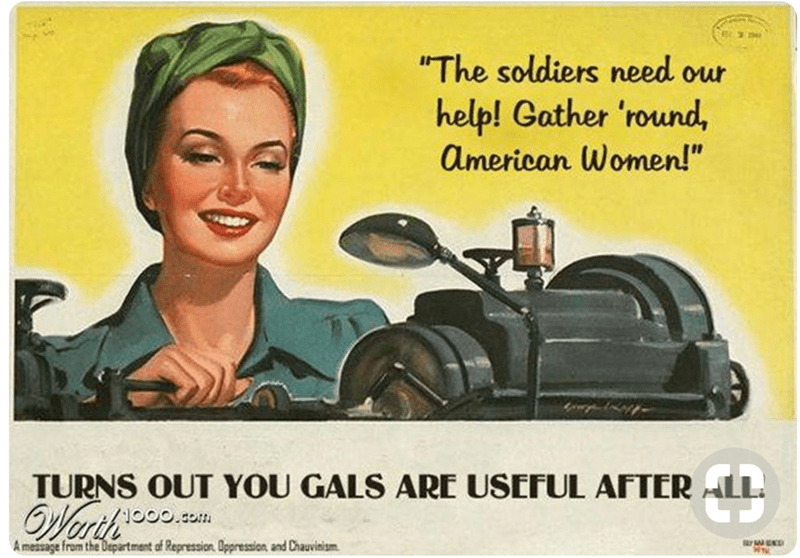 """Motor vehicle - The soldiers need our help! Gather 'round, american Women!"""" TURNS OUT YOU GALS ARE USEFUL AFTER Werth A measage from the Department of Repression Oppression and Chauvinism"""