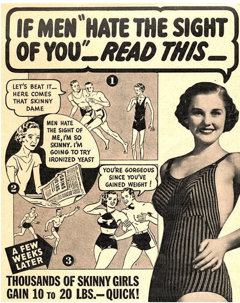Comics - IF MEN HATE THE SIGHT OF YOU READ THIS LET'S BEAT IT HERE COMES THAT SKINNY DAME MEN HATE THE SIGHT OF ME,I'M SO SKINNY. I'M GOING TO TRY IRONIZED YEAST YOU'RE GORGEOUS SINCE YOU'VE GAINED WEIGHT ! A FEW WEEKS LATER 3 THOUSANDS OF SKINNY GIRLS GAIN 10 To 20 LBS.-QUICK!